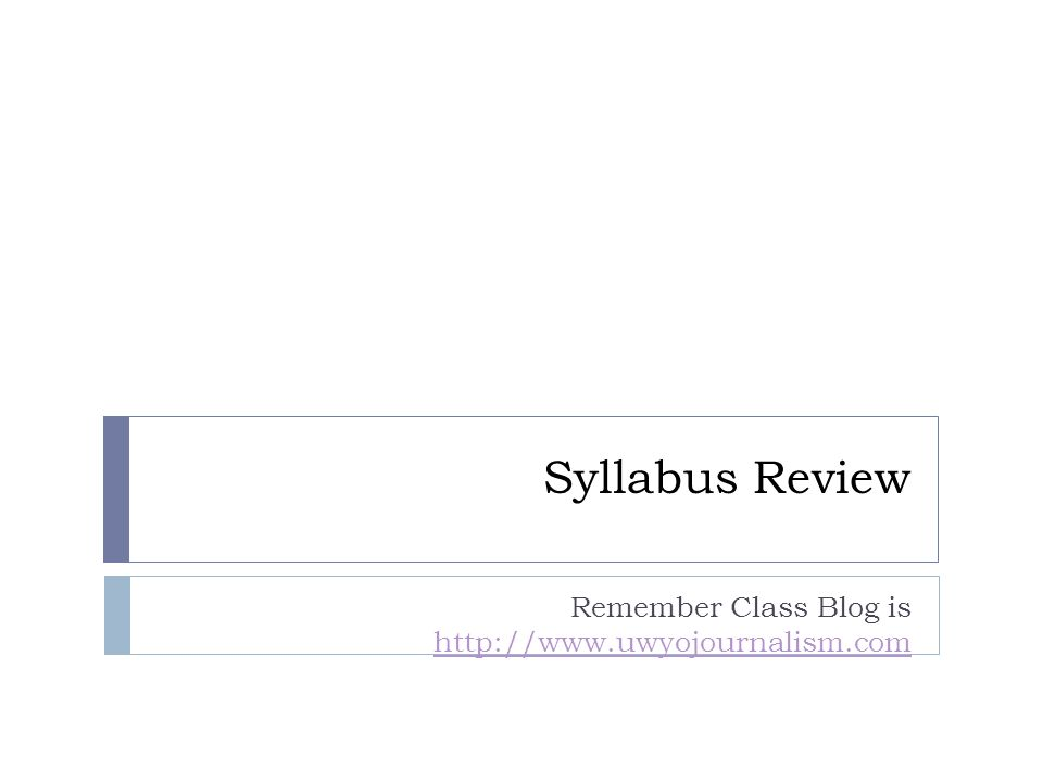 Syllabus Review Remember Class Blog is http://www.uwyojournalism.com http://www.uwyojournalism.com