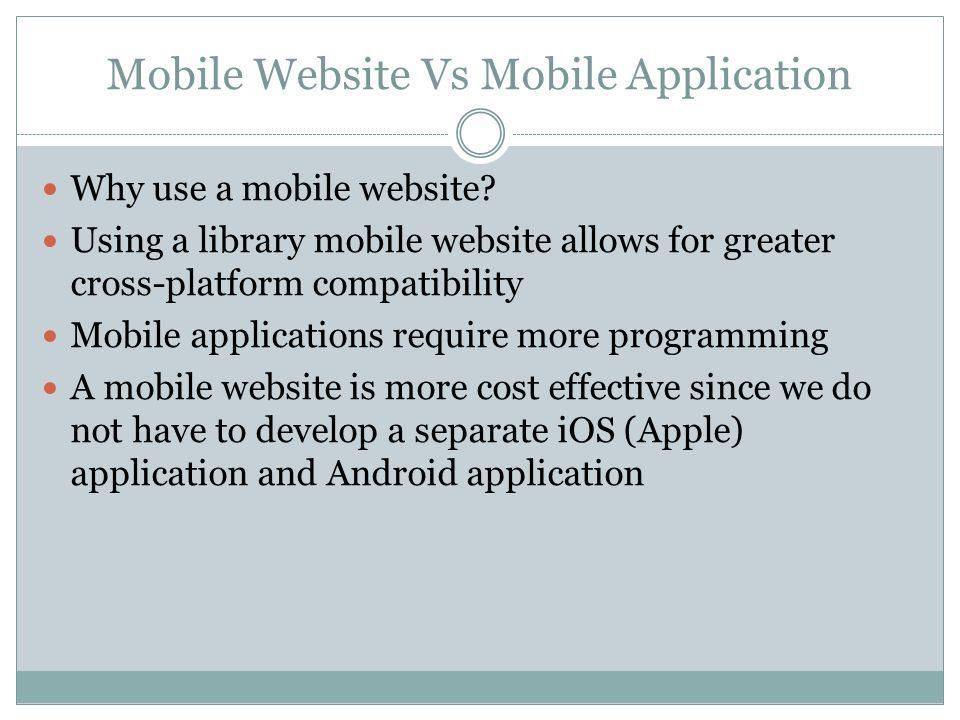 Mobile Website Vs Mobile Application Why use a mobile website.