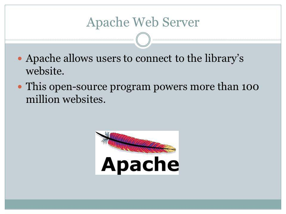 Apache Web Server Apache allows users to connect to the librarys website.