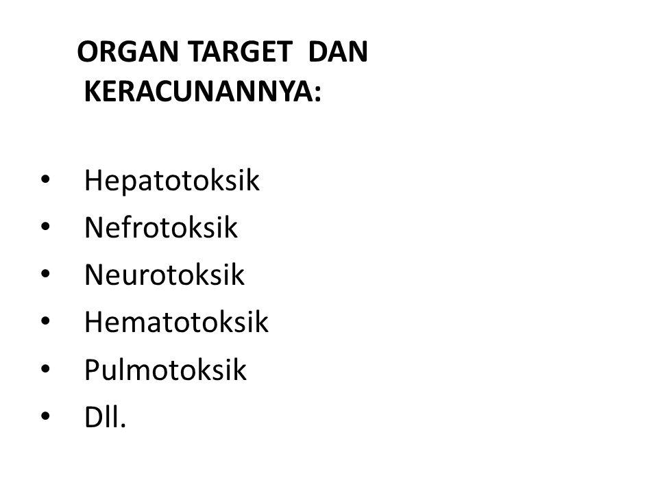ORGAN TARGET DAN KERACUNANNYA: Hepatotoksik Nefrotoksik Neurotoksik Hematotoksik Pulmotoksik Dll.