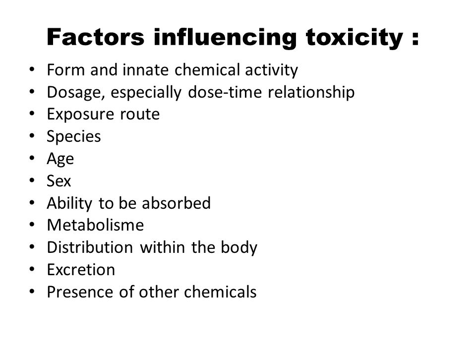 Factors influencing toxicity : Form and innate chemical activity Dosage, especially dose-time relationship Exposure route Species Age Sex Ability to b
