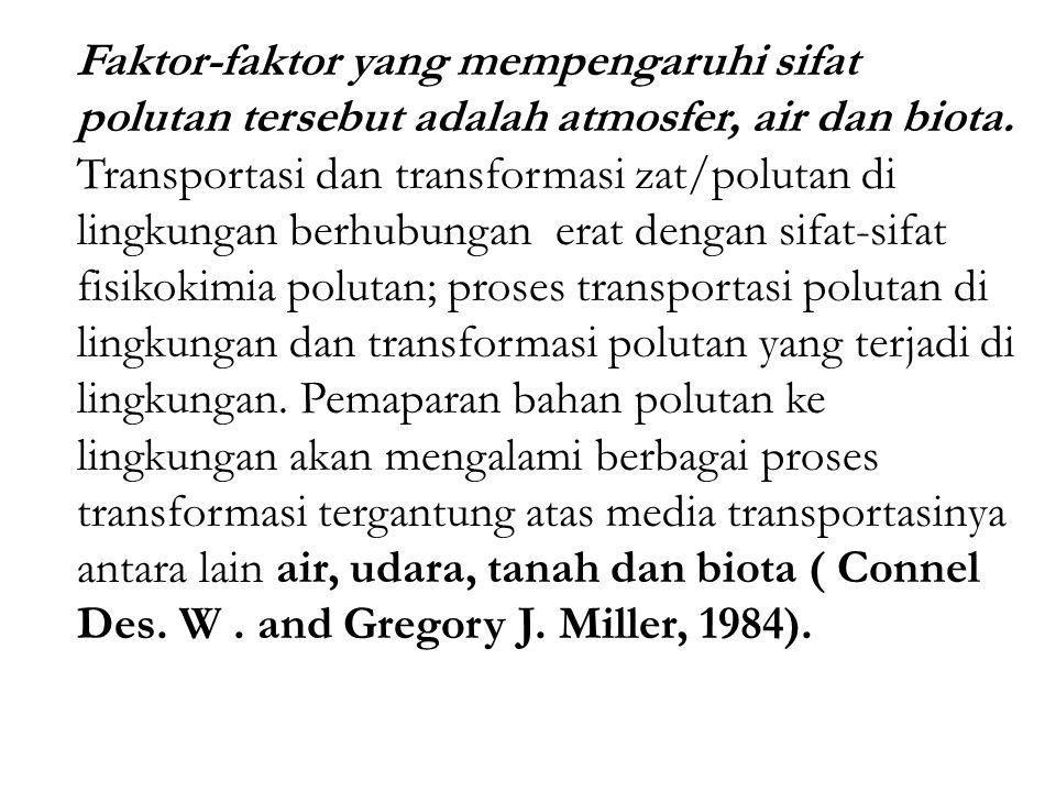 Faktor-faktor yang mempengaruhi sifat polutan tersebut adalah atmosfer, air dan biota. Transportasi dan transformasi zat/polutan di lingkungan berhubu