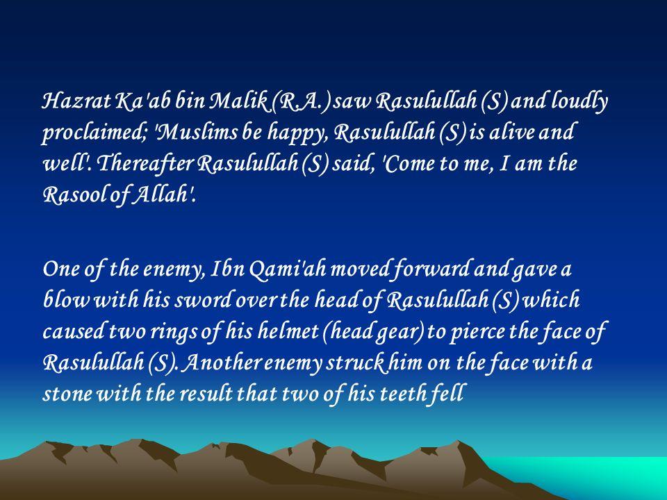 Hazrat Ka ab bin Malik (R.A.) saw Rasulullah (S) and loudly proclaimed; Muslims be happy, Rasulullah (S) is alive and well .
