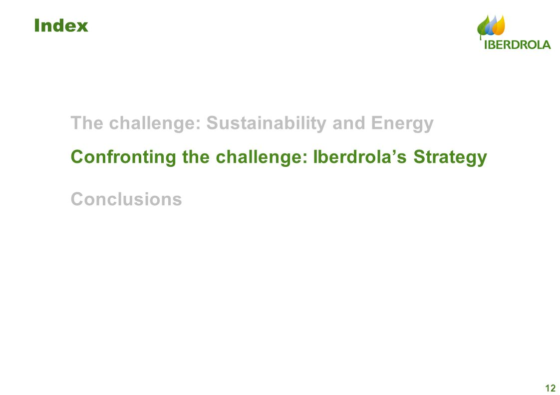 Index The challenge: Sustainability and Energy Confronting the challenge: Iberdrolas Strategy Conclusions 12