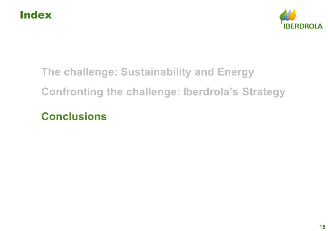 Index The challenge: Sustainability and Energy Confronting the challenge: Iberdrolas Strategy Conclusions 16