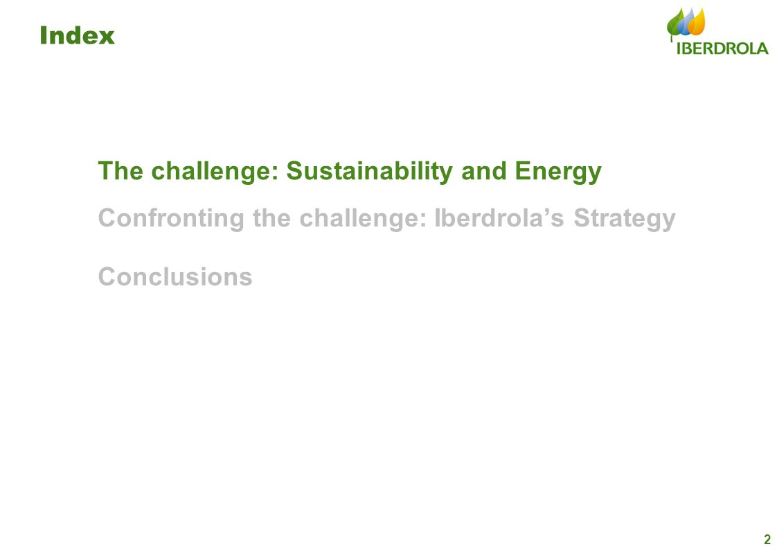 Index The challenge: Sustainability and Energy Confronting the challenge: Iberdrolas Strategy Conclusions 2