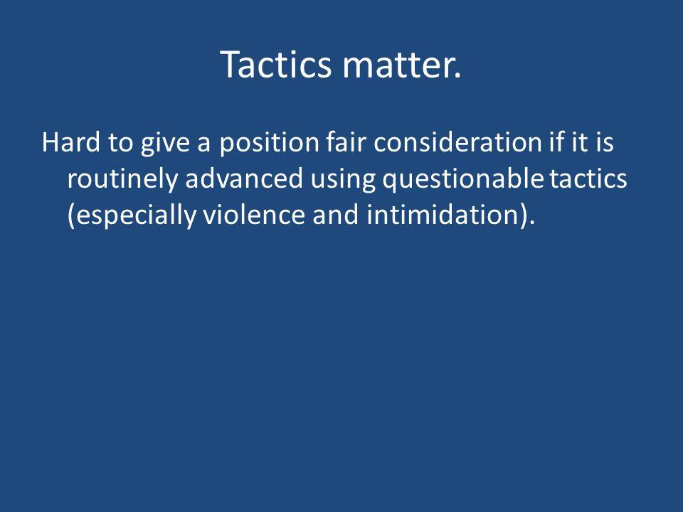 Tactics matter.