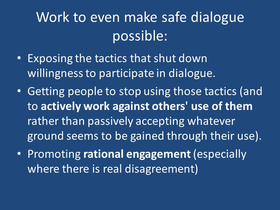 Work to even make safe dialogue possible: Exposing the tactics that shut down willingness to participate in dialogue.