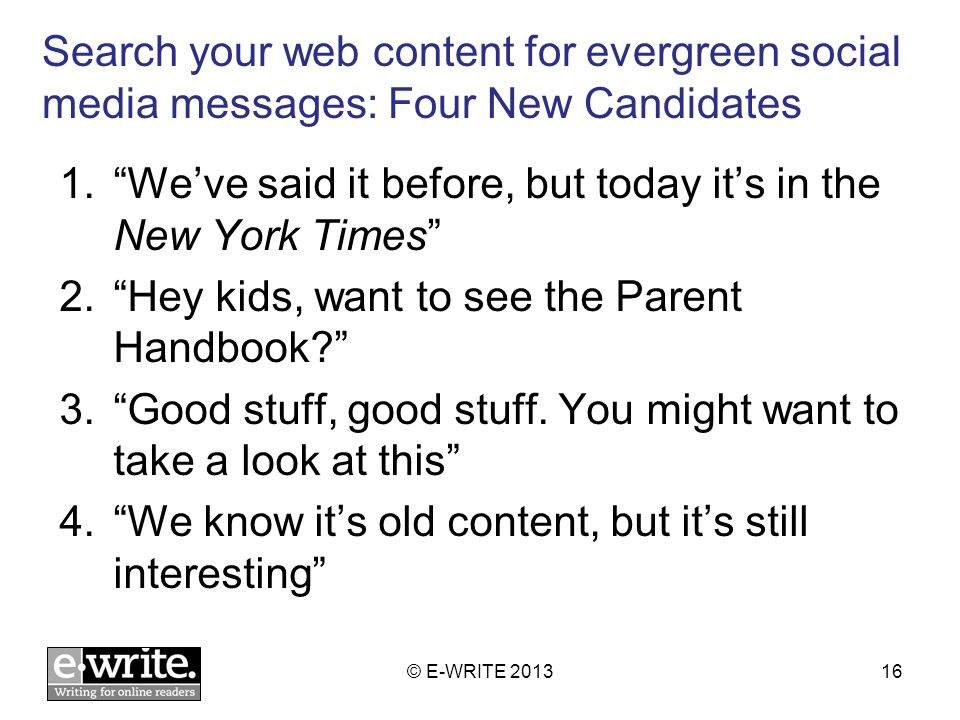 Search your web content for evergreen social media messages: Four New Candidates 1.Weve said it before, but today its in the New York Times 2.Hey kids, want to see the Parent Handbook.