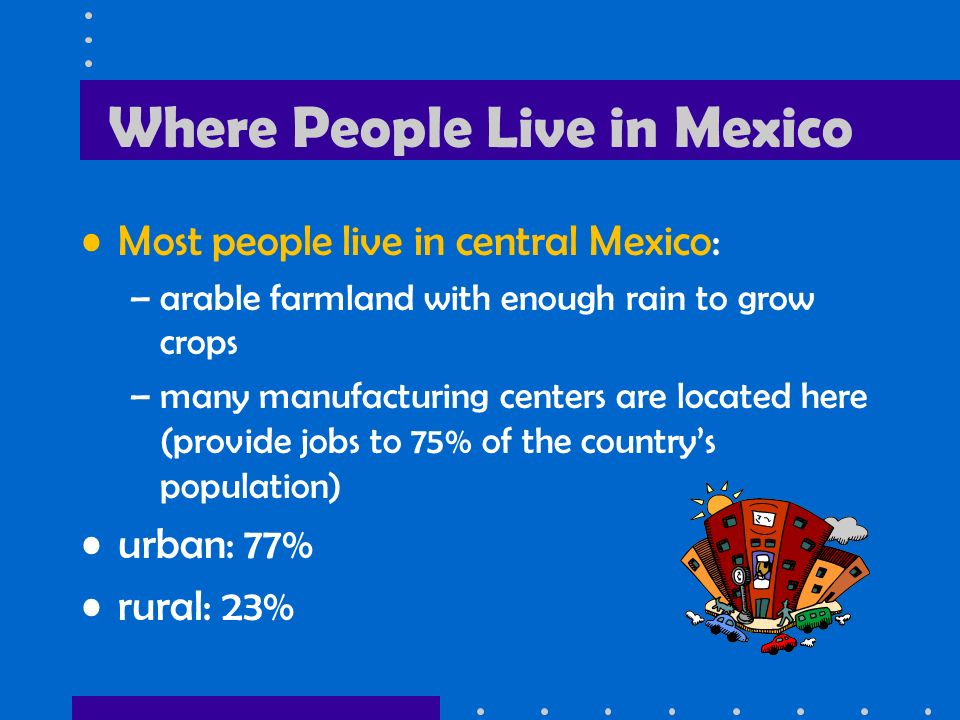 Trade in Mexico mix of new and old industries –recently expanded railroads, airports, and electric generating plants 7 major seaports exports: oil, manufactured goods, silver, fruits, vegetables, coffee, & cotton tourism