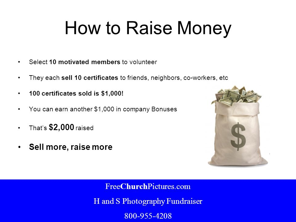 How to Raise Money Select 10 motivated members to volunteer They each sell 10 certificates to friends, neighbors, co-workers, etc 100 certificates sol