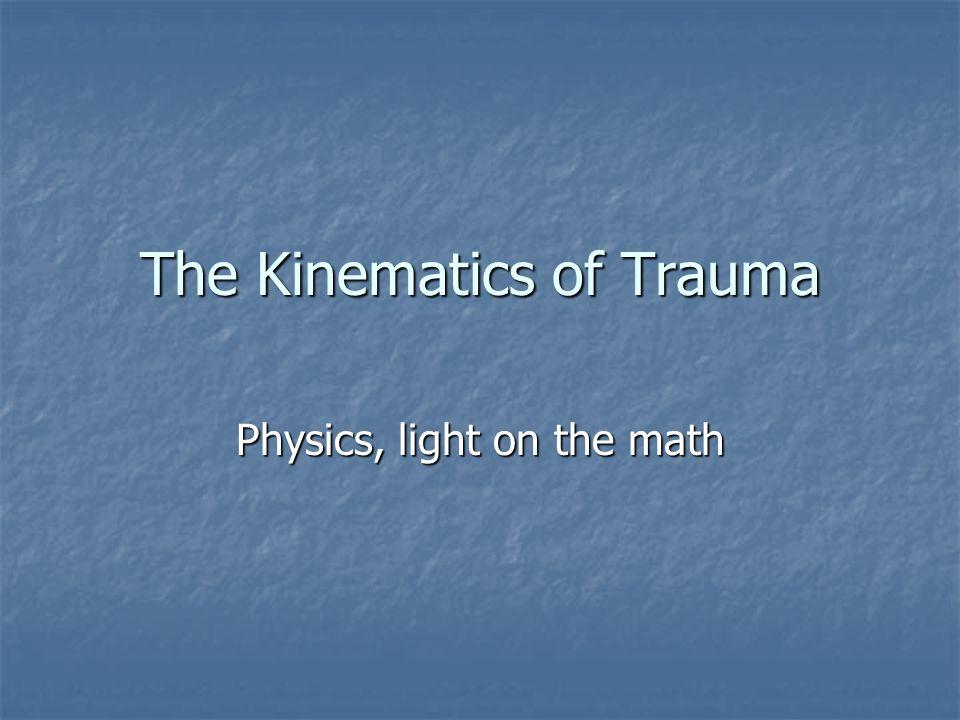 The Kinematics of Trauma Physics, light on the math