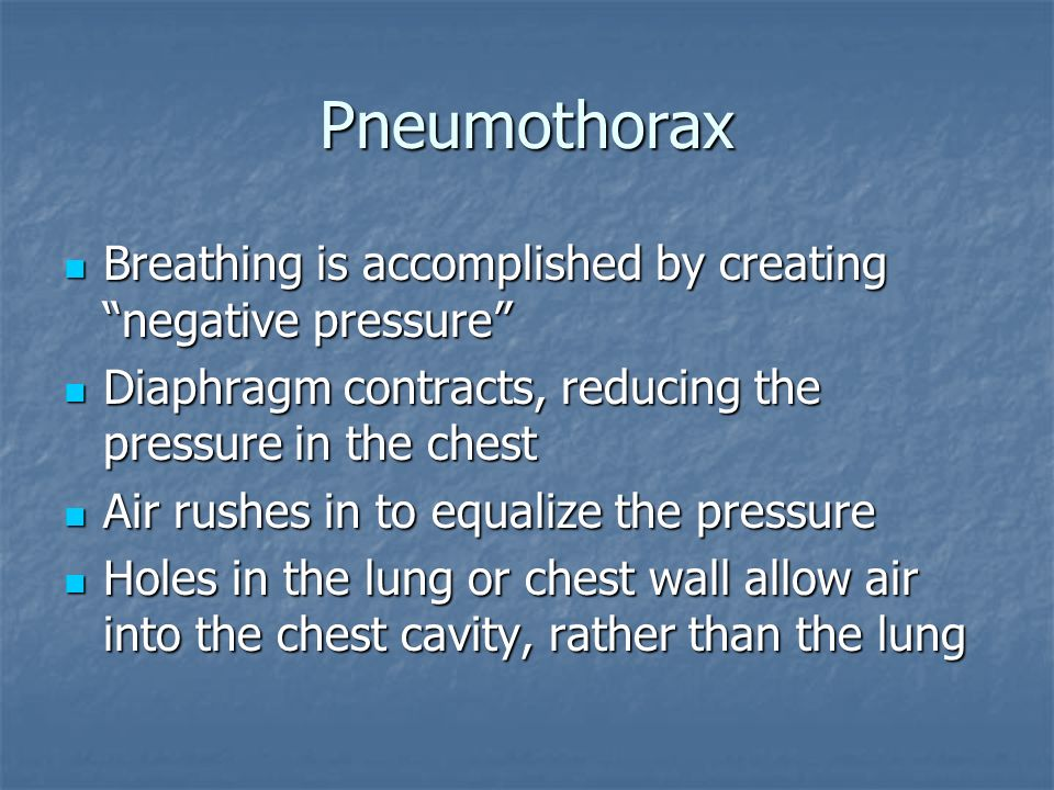 Pneumothorax Breathing is accomplished by creating negative pressure Breathing is accomplished by creating negative pressure Diaphragm contracts, redu