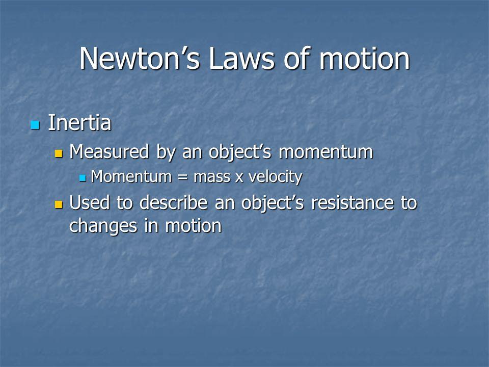 Newtons Laws of motion Inertia Inertia Measured by an objects momentum Measured by an objects momentum Momentum = mass x velocity Momentum = mass x ve