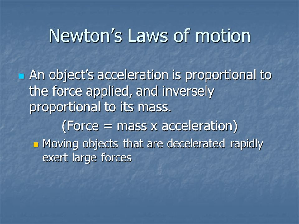 Newtons Laws of motion An objects acceleration is proportional to the force applied, and inversely proportional to its mass. An objects acceleration i