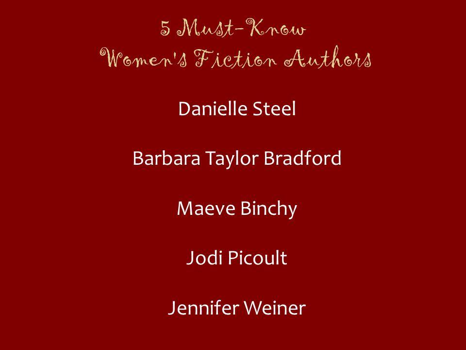 5 Must-Know Women's Fiction Authors Danielle Steel Barbara Taylor Bradford Maeve Binchy Jodi Picoult Jennifer Weiner