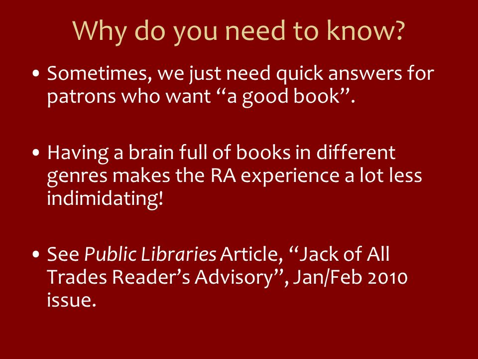 Why do you need to know? Sometimes, we just need quick answers for patrons who want a good book. Having a brain full of books in different genres make