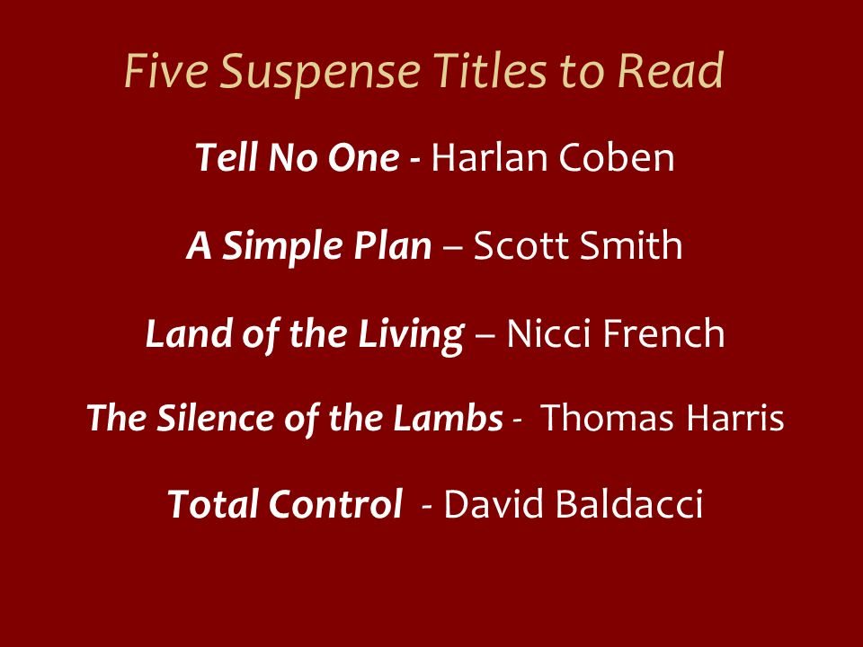 Five Suspense Titles to Read Tell No One - Harlan Coben A Simple Plan – Scott Smith Land of the Living – Nicci French The Silence of the Lambs - Thoma