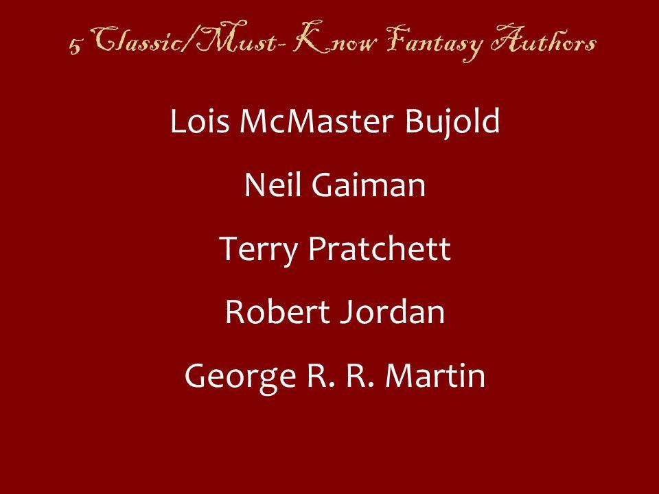 5 Classic/Must- Know Fantasy Authors Lois McMaster Bujold Neil Gaiman Terry Pratchett Robert Jordan George R. R. Martin