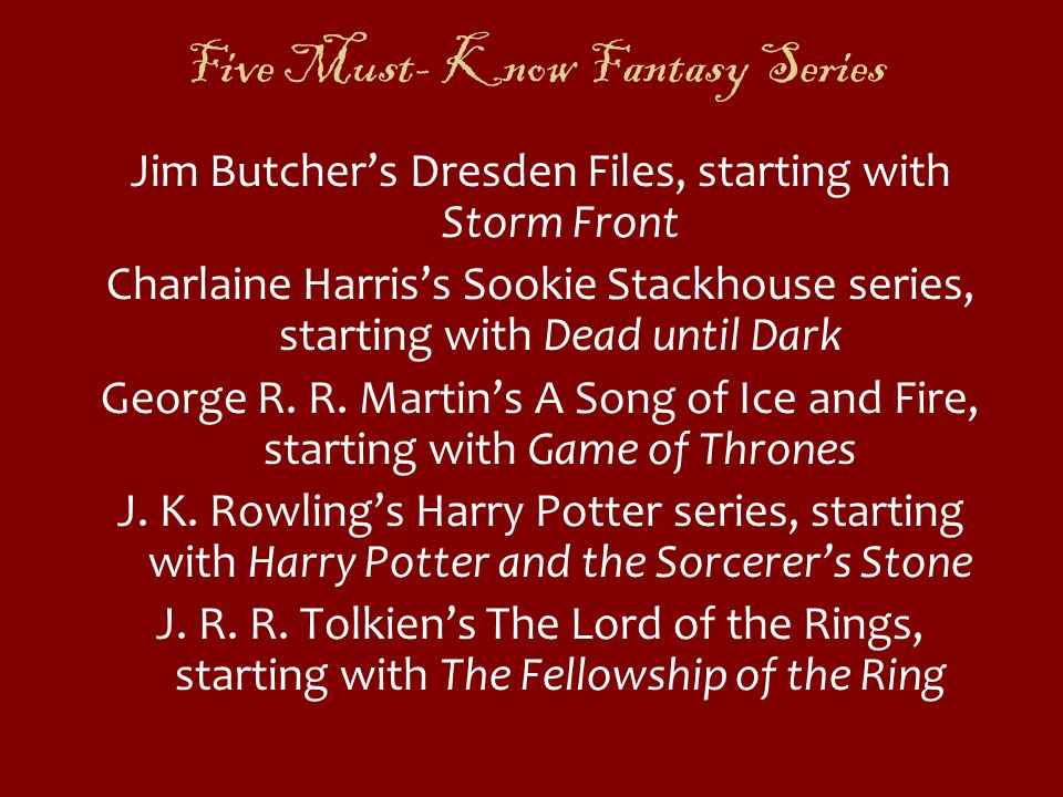Five Must- Know Fantasy Series Jim Butchers Dresden Files, starting with Storm Front Charlaine Harriss Sookie Stackhouse series, starting with Dead un