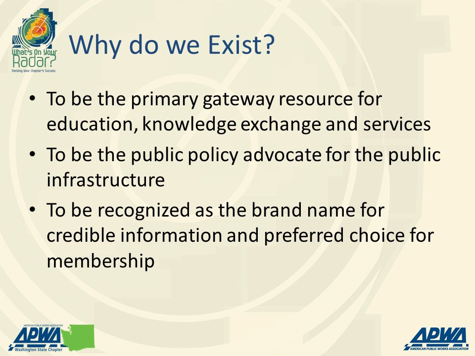 Why do we Exist? To be the primary gateway resource for education, knowledge exchange and services To be the public policy advocate for the public inf