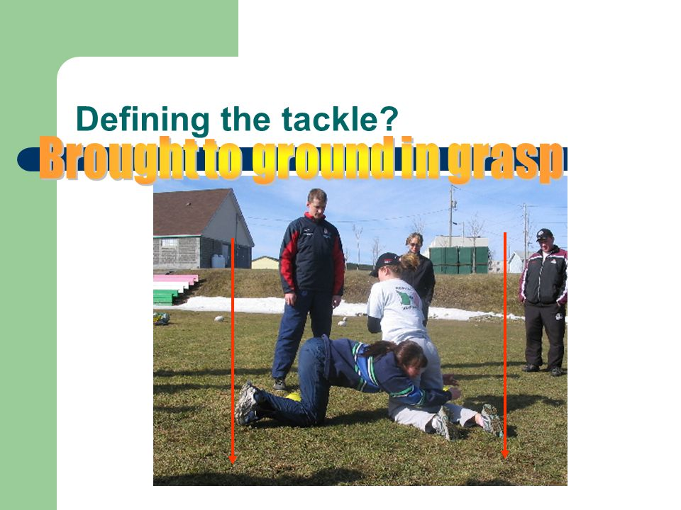 Defining the tackle?