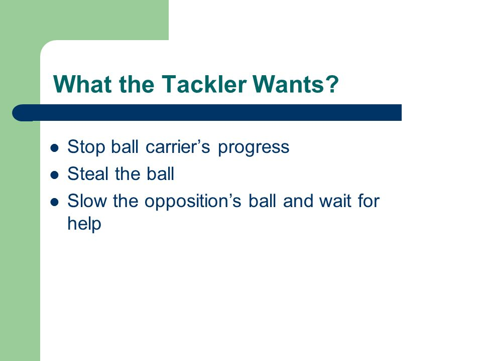 What the Tackler Wants.