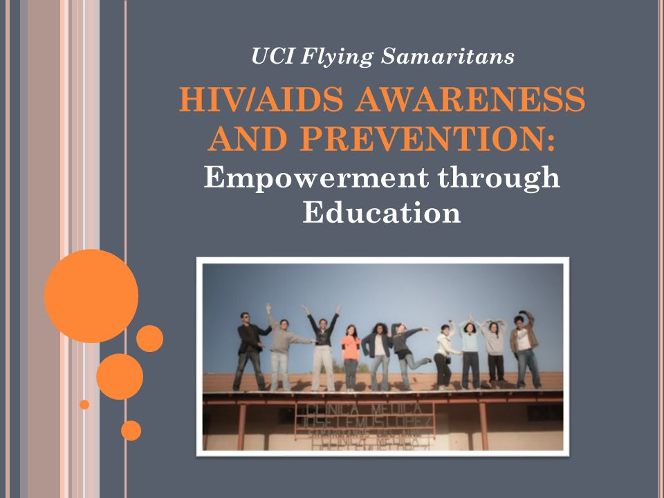 HIV/AIDS AWARENESS AND PREVENTION: Empowerment through Education UCI Flying Samaritans