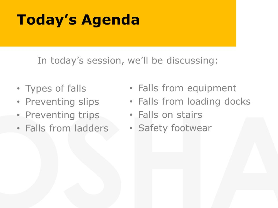 Todays Agenda Types of falls Preventing slips Preventing trips Falls from ladders In todays session, well be discussing: Falls from equipment Falls fr