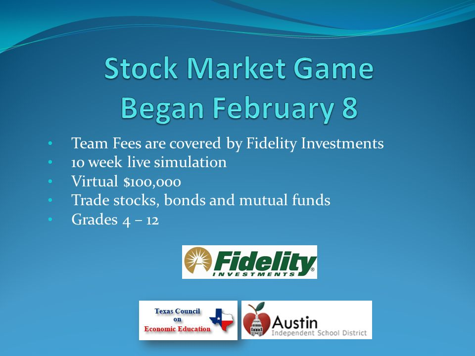 Team Fees are covered by Fidelity Investments 10 week live simulation Virtual $100,000 Trade stocks, bonds and mutual funds Grades 4 – 12