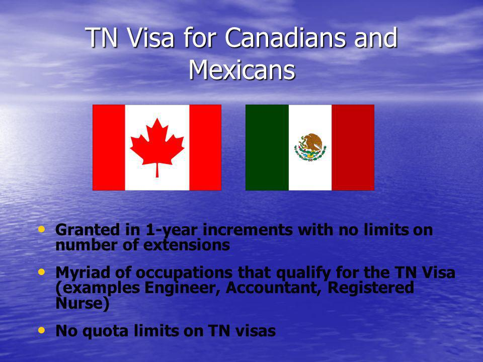 TN Visa for Canadians and Mexicans Granted in 1-year increments with no limits on number of extensions Myriad of occupations that qualify for the TN V