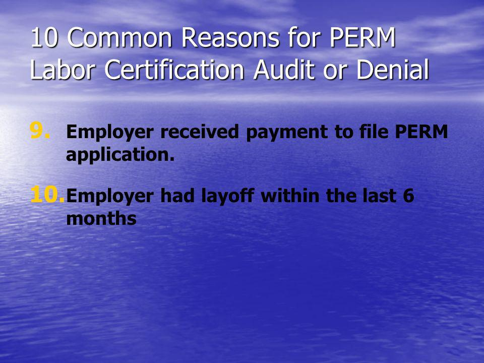 10 Common Reasons for PERM Labor Certification Audit or Denial 9. 9. Employer received payment to file PERM application. 10. 10. Employer had layoff w