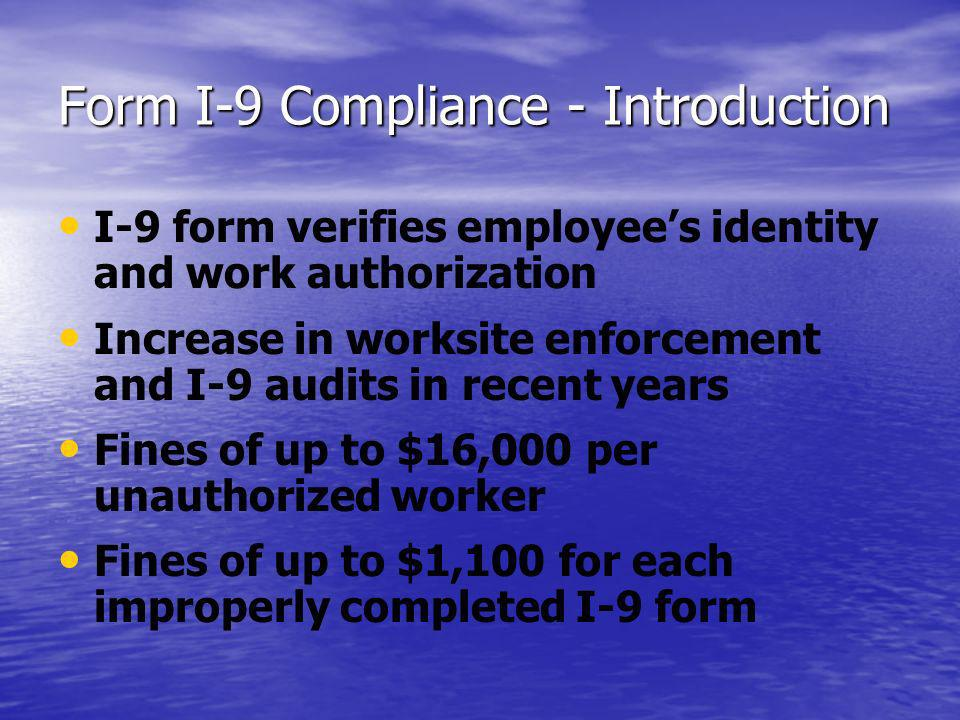 Form I-9 Compliance - Introduction I-9 form verifies employees identity and work authorization Increase in worksite enforcement and I-9 audits in rece