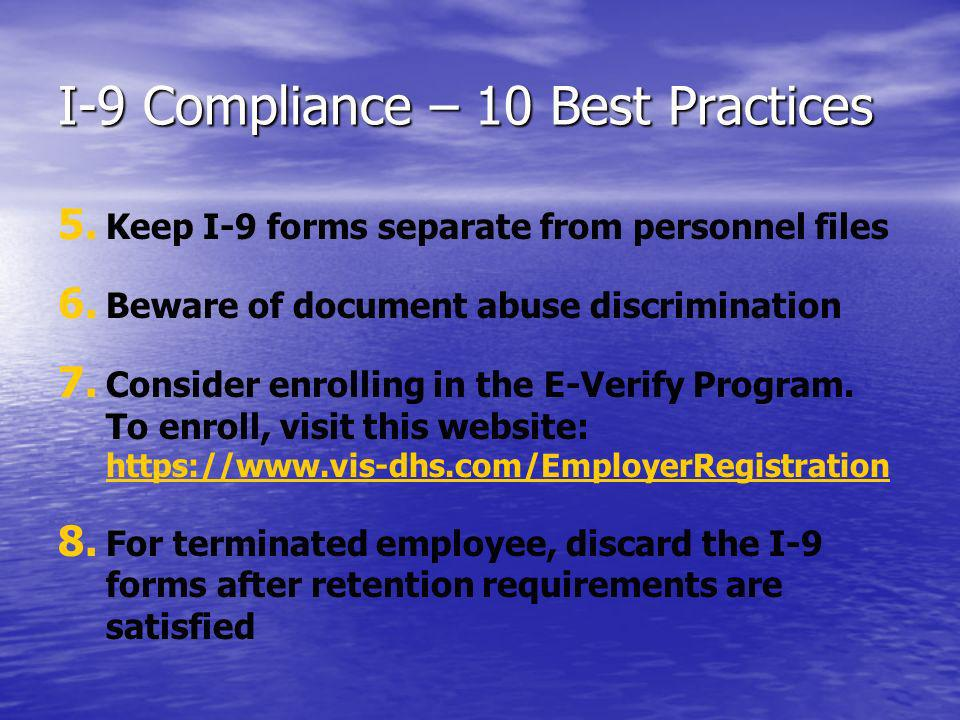 I-9 Compliance – 10 Best Practices 5. 5. Keep I-9 forms separate from personnel files 6.