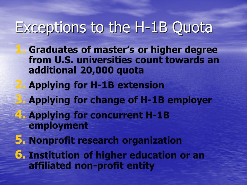 Exceptions to the H-1B Quota 1. 1. Graduates of masters or higher degree from U.S.