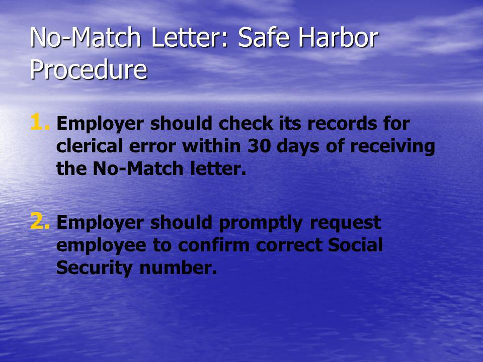 No-Match Letter: Safe Harbor Procedure 1. 1. Employer should check its records for clerical error within 30 days of receiving the No-Match letter. 2.