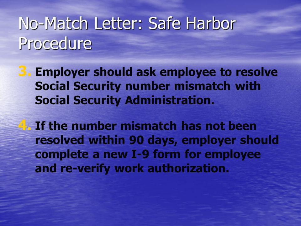 No-Match Letter: Safe Harbor Procedure 3. 3. Employer should ask employee to resolve Social Security number mismatch with Social Security Administrati