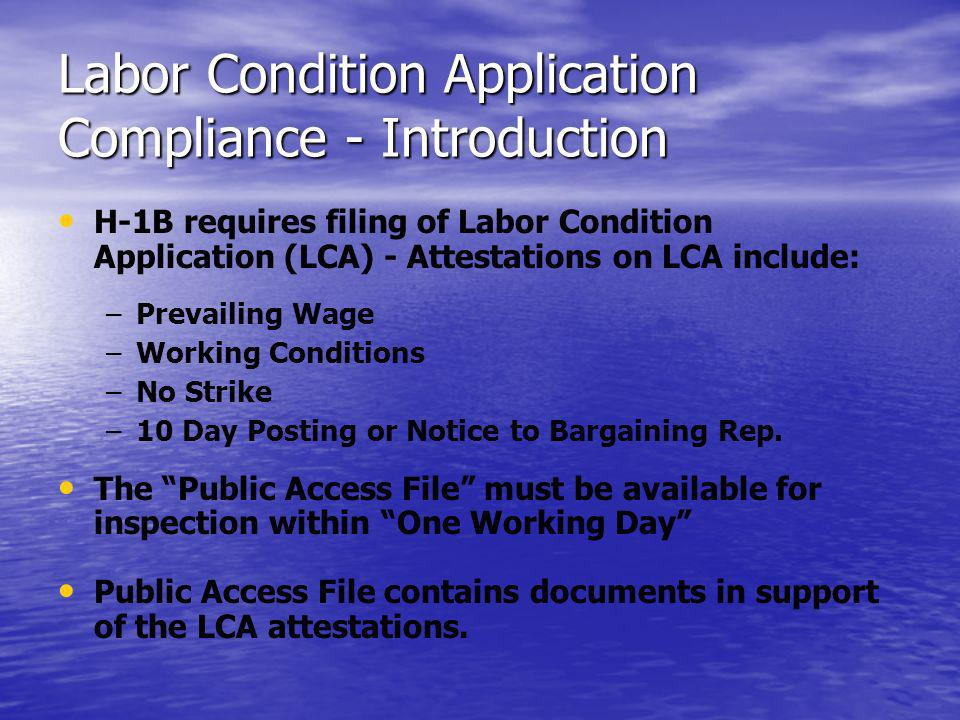 Labor Condition Application Compliance - Introduction H-1B requires filing of Labor Condition Application (LCA) - Attestations on LCA include: – –Prev
