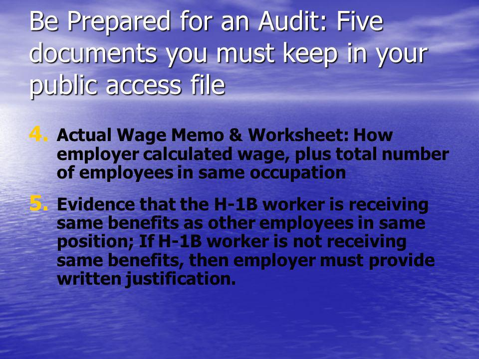 Be Prepared for an Audit: Five documents you must keep in your public access file 4. 4. Actual Wage Memo & Worksheet: How employer calculated wage, pl