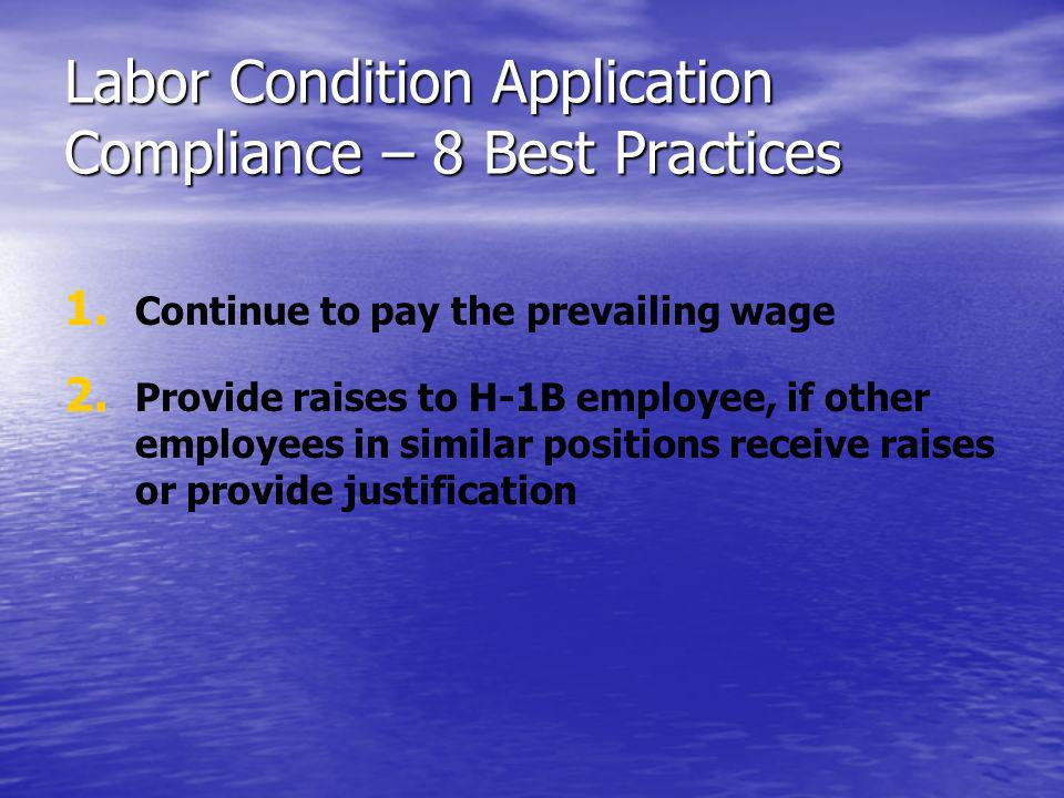 Labor Condition Application Compliance – 8 Best Practices 1. 1. Continue to pay the prevailing wage 2. 2. Provide raises to H-1B employee, if other em