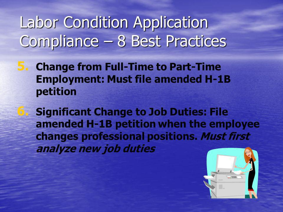 Labor Condition Application Compliance – 8 Best Practices 5. 5. Change from Full-Time to Part-Time Employment: Must file amended H-1B petition 6. 6. S