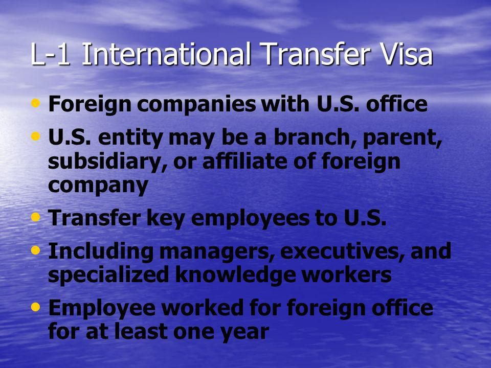 L-1 International Transfer Visa Foreign companies with U.S. office U.S. entity may be a branch, parent, subsidiary, or affiliate of foreign company Tr