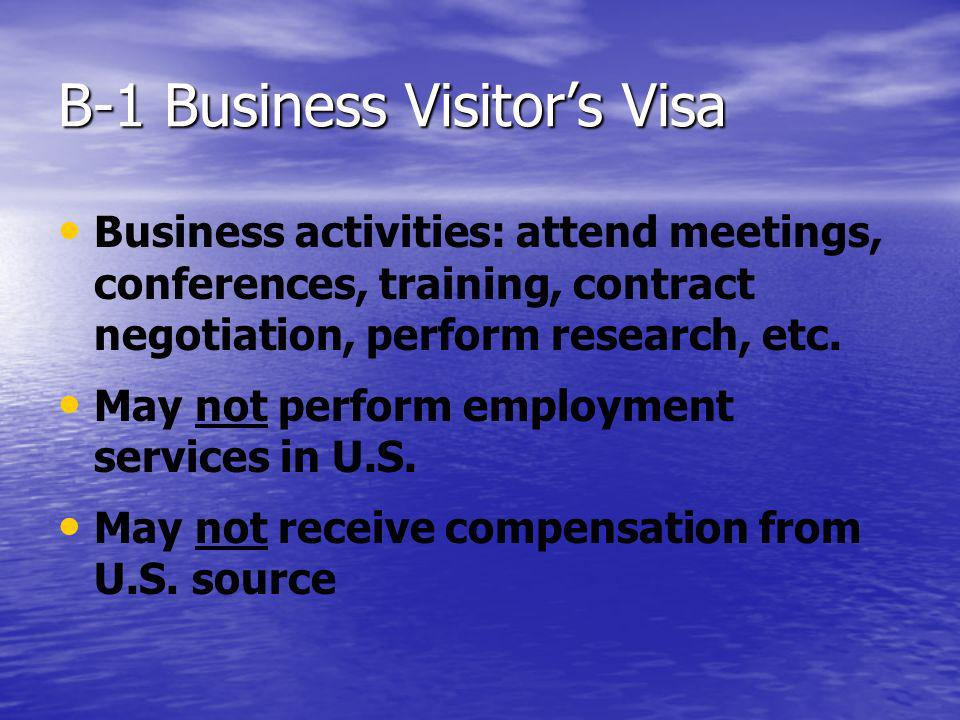 B-1 Business Visitors Visa Business activities: attend meetings, conferences, training, contract negotiation, perform research, etc. May not perform e