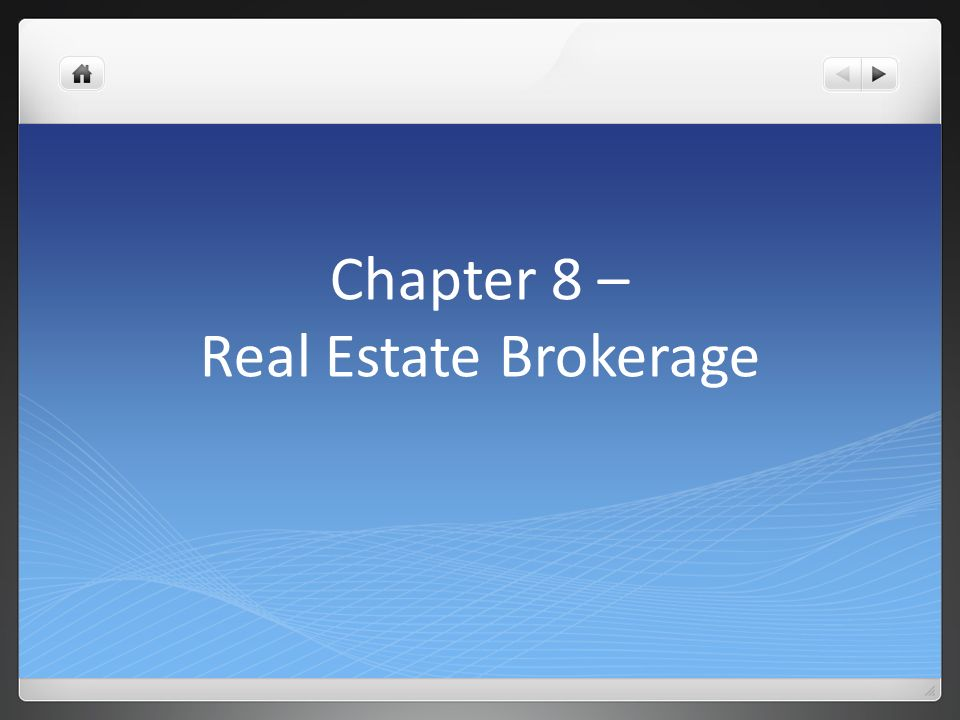 Agency Theory Principal – a person who authorizes another to work for them Agent – the person empowered to act by and on behalf of the principal Examples: Home buyer or seller (principal)/Real estate broker (agent) Real estate broker (principal)/Real estate salesperson (agent)