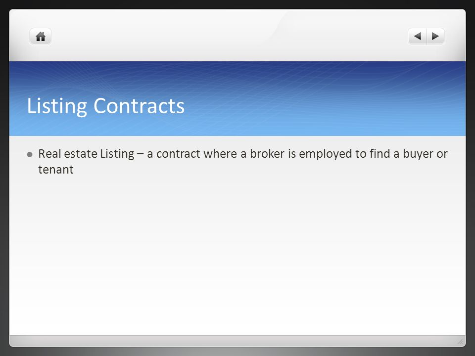 Listing Contracts Real estate Listing – a contract where a broker is employed to find a buyer or tenant