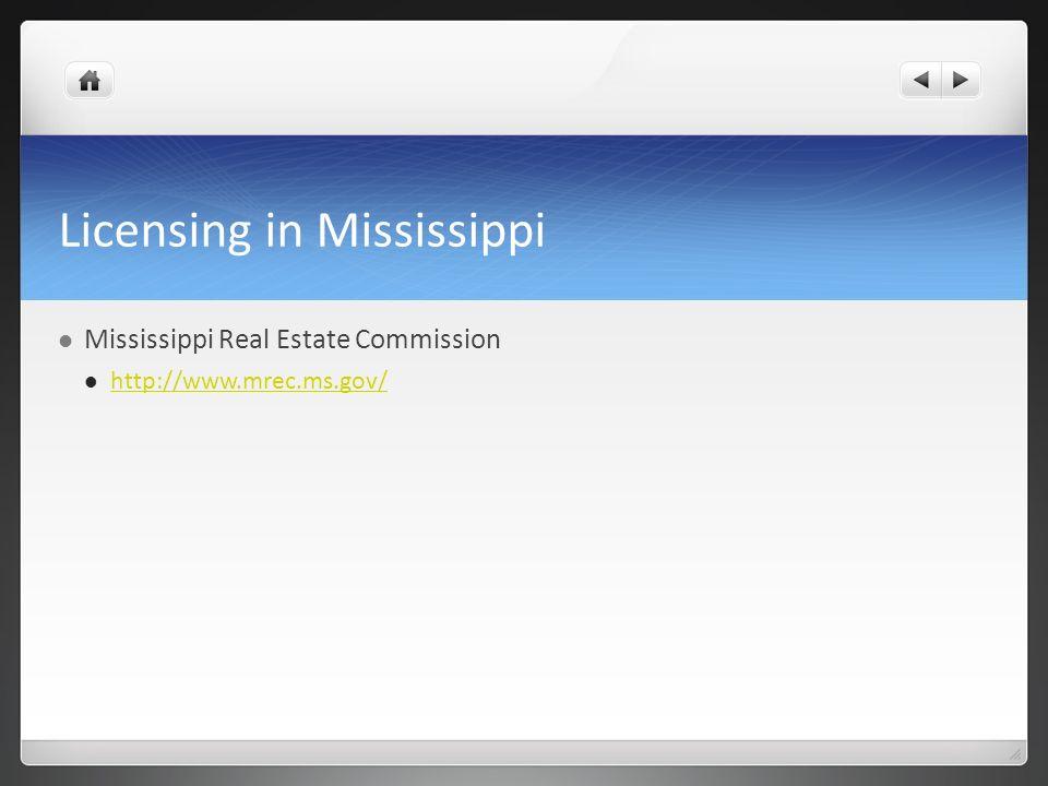Licensing in Mississippi Mississippi Real Estate Commission http://www.mrec.ms.gov/