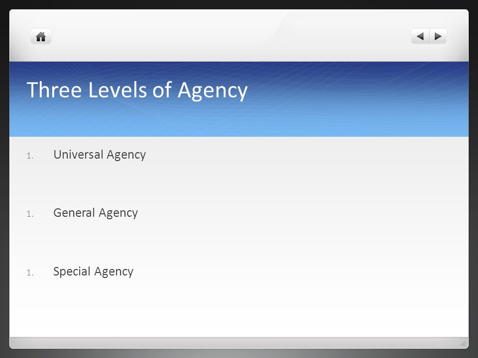Three Levels of Agency 1. Universal Agency 1. General Agency 1. Special Agency