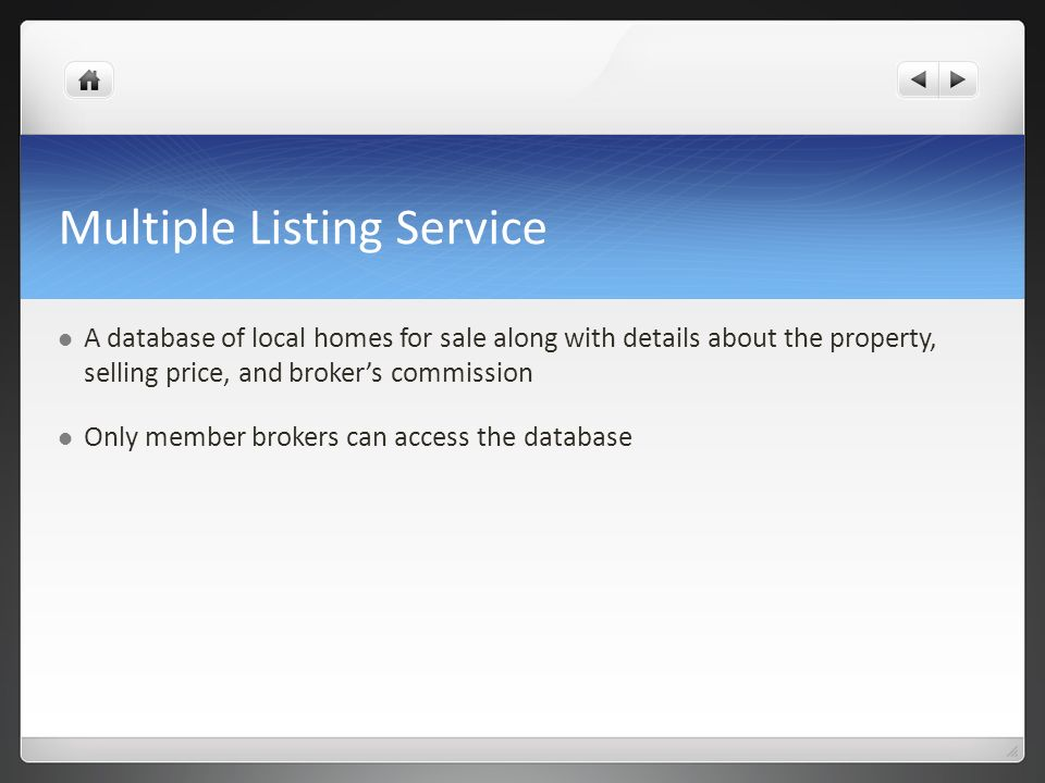 Multiple Listing Service A database of local homes for sale along with details about the property, selling price, and brokers commission Only member b