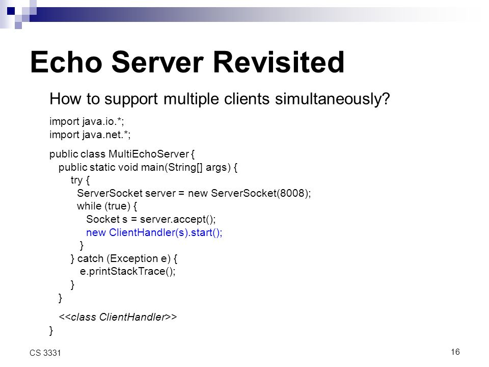 16 CS 3331 Echo Server Revisited How to support multiple clients simultaneously.