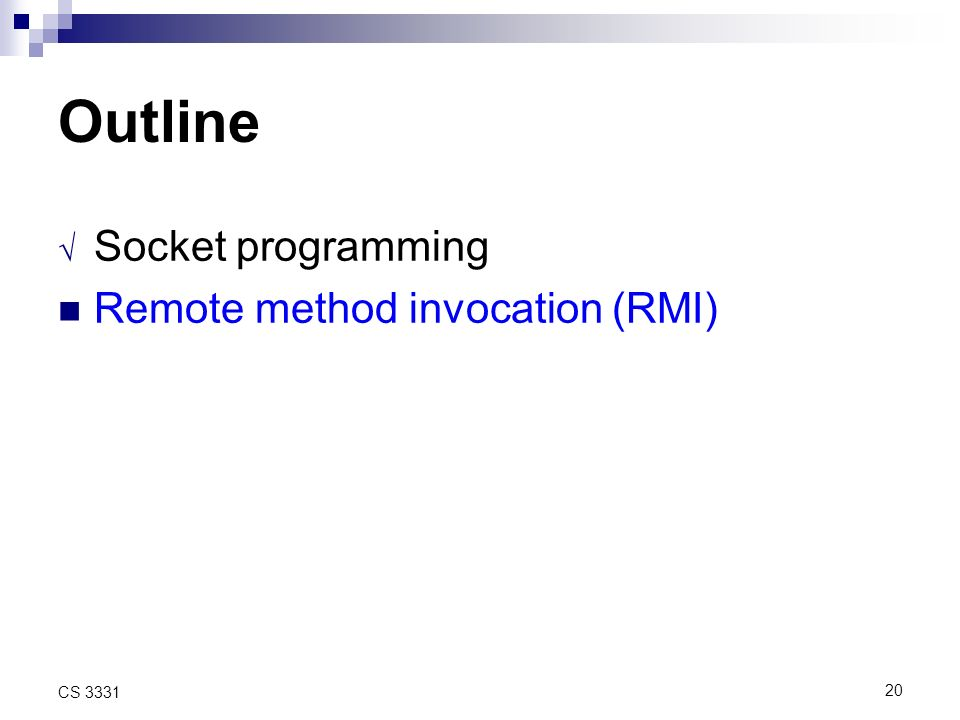 20 CS 3331 Outline Socket programming Remote method invocation (RMI)